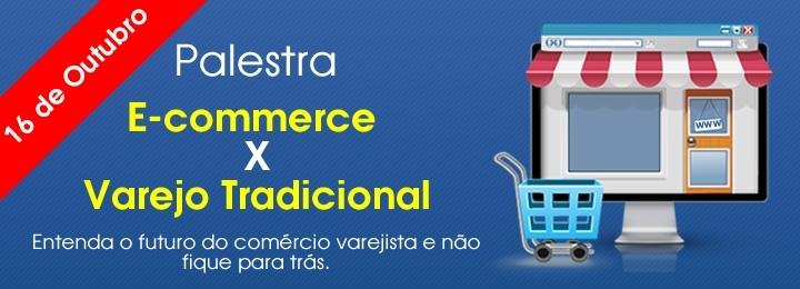 Palestra - E-commerce x Varejo tradicional